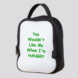 You Wouldn't Like Me When I'm Hangry Neoprene Lunc