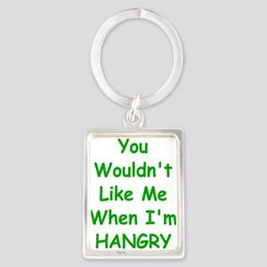 You Wouldn't Like Me When I'm Hangry Keychains