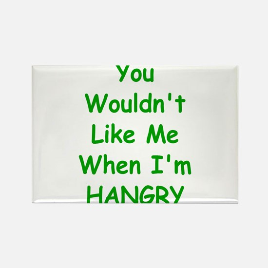 You Wouldn't Like Me When I'm Hangry Magnets