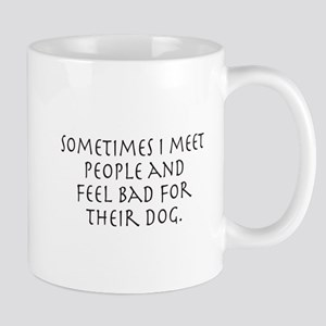 Feel Bad For Dog Mugs