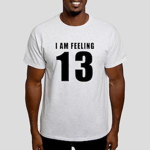 I am feeling 13 Light T-Shirt