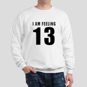 I am feeling 13 Sweatshirt