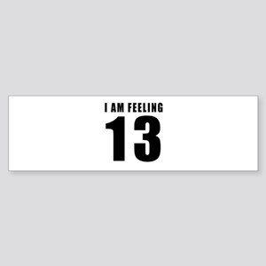 I am feeling 13 Sticker (Bumper)