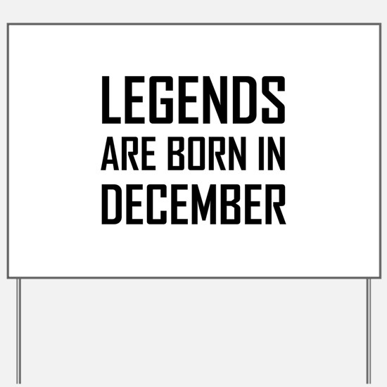 Legends Are Born In December Yard Sign