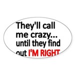 Theyll call me crazy..until they find out IM RIGHT
