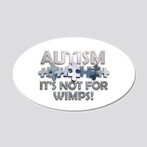 Autism: Not For Wimps! 22x14 Oval Wall Peel