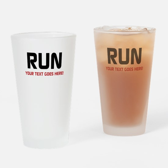 Run - Your Text Personalized Drinking Glass