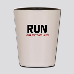 Run - Your Text Personalized Shot Glass