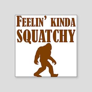 Feelin Kinda Squatchy Sticker