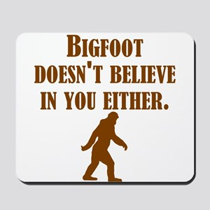 Bigfoot Doesnt Believe In You Either Mousepad