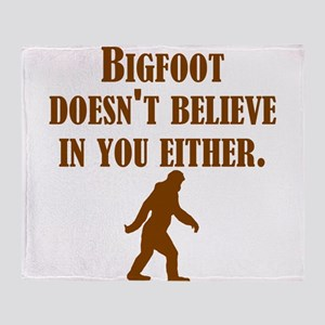 Bigfoot Doesnt Believe In You Either Throw Blanket