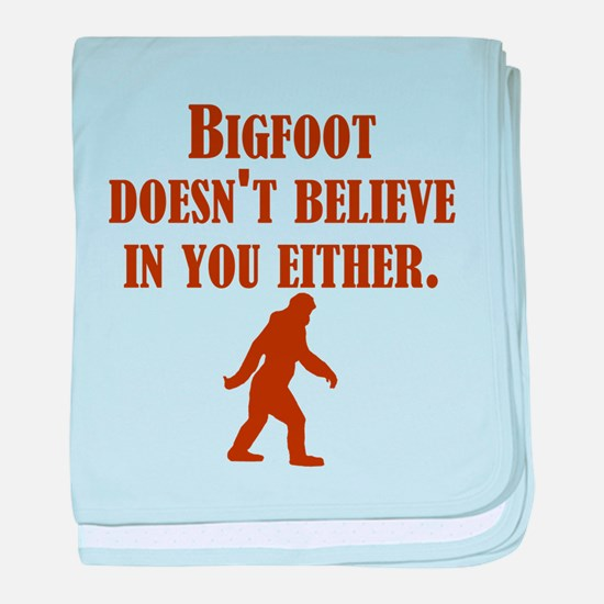 Bigfoot Doesnt Believe In You Either baby blanket