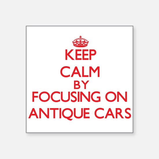 Keep calm by focusing on on Antique Cars Sticker