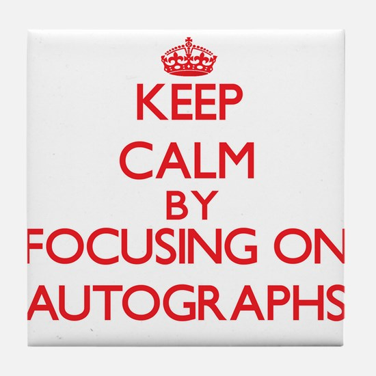 Keep calm by focusing on on Autographs Tile Coaste