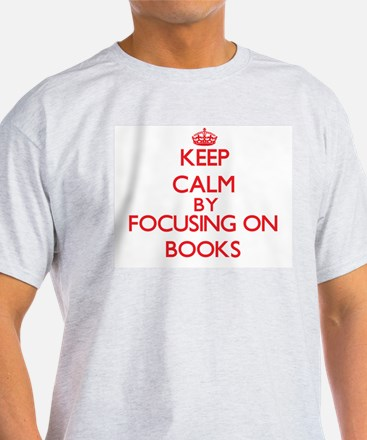 Keep calm by focusing on on Books T-Shirt