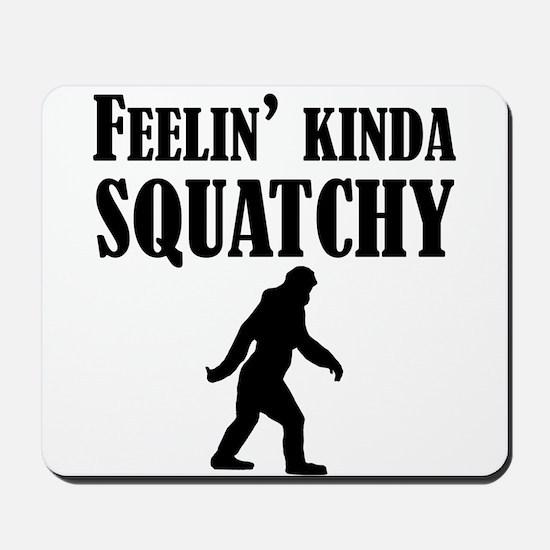 Feelin Kinda Squatchy Mousepad