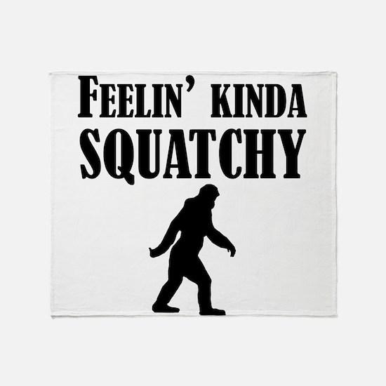 Feelin Kinda Squatchy Throw Blanket