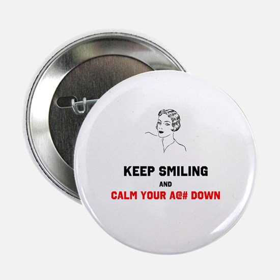 Keep Smiling And Calm Your @#$ Down 2.25&Quot; But