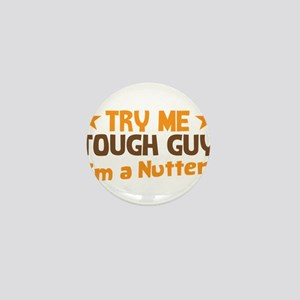 Try me TOUGH GUY Im a NUTTER! Mini Button