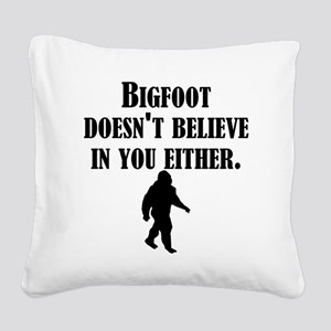 Bigfoot Doesnt Believe In You Either Square Canvas
