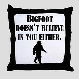 Bigfoot Doesnt Believe In You Either Throw Pillow