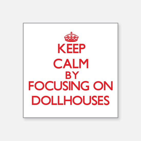 Keep calm by focusing on on Dollhouses Sticker