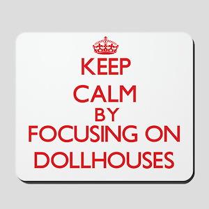 Keep calm by focusing on on Dollhouses Mousepad