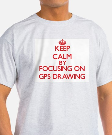 Keep calm by focusing on on Gps Drawing T-Shirt