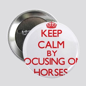 """Keep calm by focusing on on Horses 2.25"""" Button"""