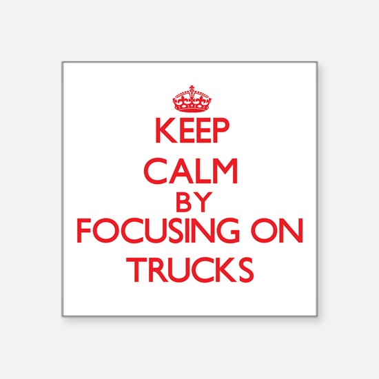 Keep calm by focusing on on Trucks Sticker