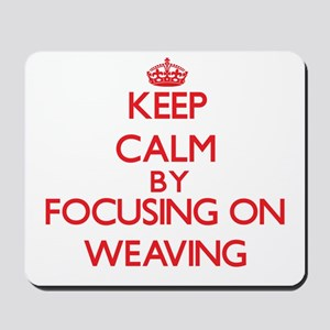 Keep calm by focusing on on Weaving Mousepad