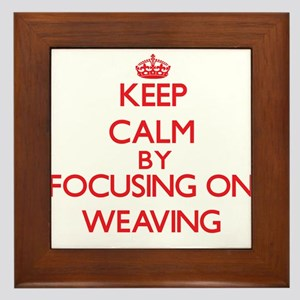 Keep calm by focusing on on Weaving Framed Tile