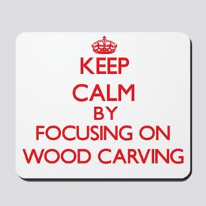 Keep calm by focusing on on Wood Carving Mousepad