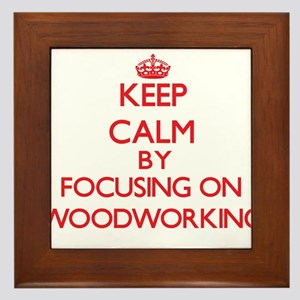 Keep calm by focusing on on Woodworking Framed Til