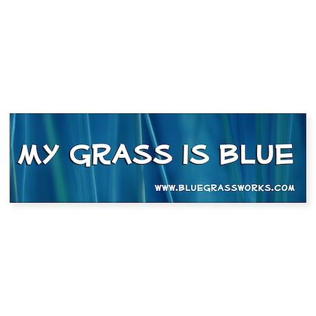 """""""My Grass is Blue"""" Bumper Sticker"""