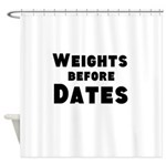 Weights Before Dates Shower Curtain