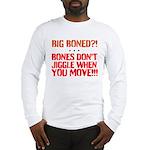 Bone dont jiggle when you move Long Sleeve T-Shirt