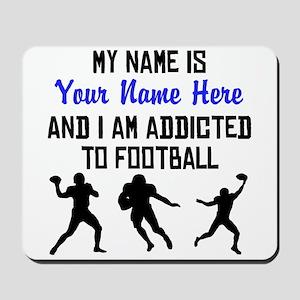 Addicted To Football (Custom) Mousepad