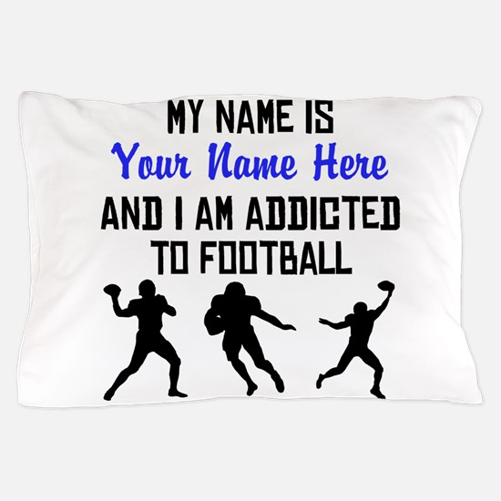 Addicted To Football (Custom) Pillow Case