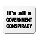 ITS ALL A GOVERNMENT CONSPIRACY Mousepad