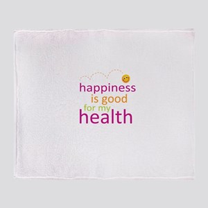 Happiness is good for my health Throw Blanket