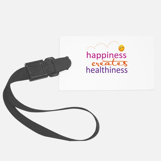 Happiness creates Healthiness Luggage Tag