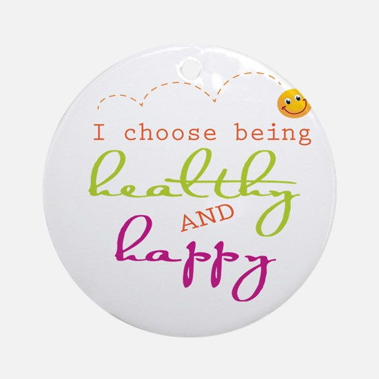 I choose being healthy AND happy Ornament (Round)