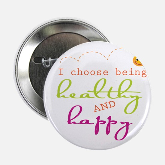 "I choose being healthy AND happy 2.25"" Button"