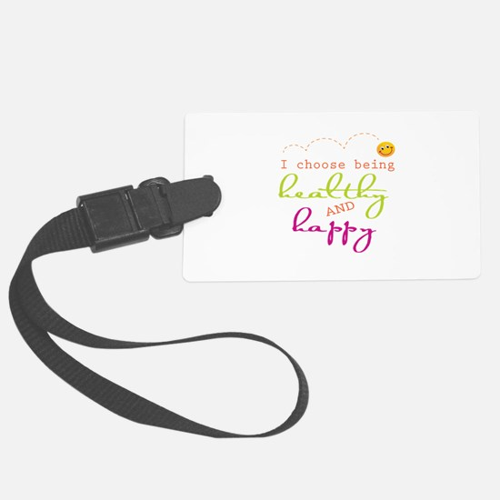 I choose being healthy AND happy Luggage Tag