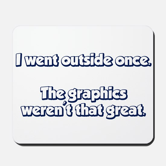 I Went Outside Once. The Graphics Werent Great. Mo