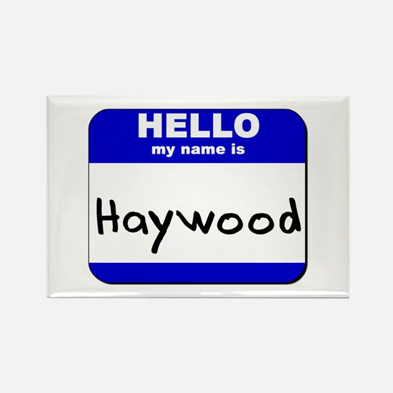 hello my name is haywood Rectangle Magnet