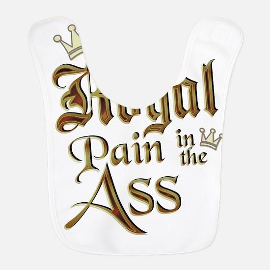 royal pain in the ass Bib