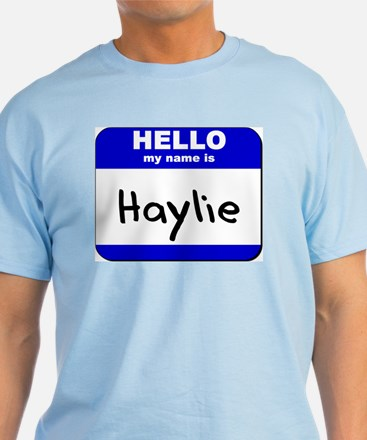 hello my name is haylie T-Shirt