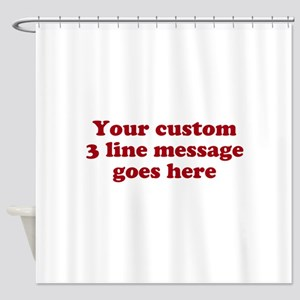 Three Line Custom Message Shower Curtain